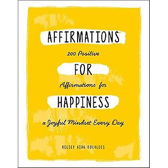 Affirmations for Happiness 200 Positive Affirmations for a Joyful Mindset Every Day