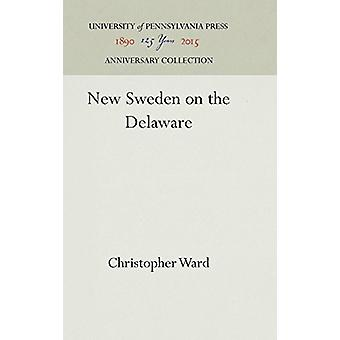 New Sweden on the Delaware by Christopher Ward - 9781512808124 Book