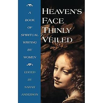 Heaven's Face Thinly Veiled: A Book of Spiritual Writing by Women