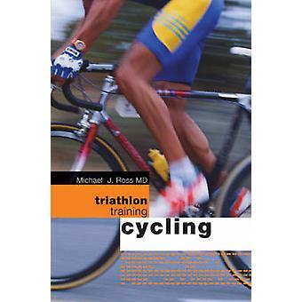 Triathlon Training - Cycling by Lynda Wallenfels - Michael Ross - 9780