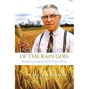 In the Temple of the Rain God - The Life & Times of  -Irish - Charlie Wi