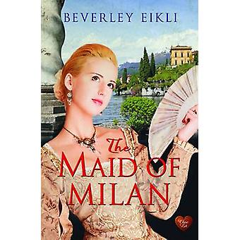 The Maid of Milan by Beverley Eikli - 9781781891285 Book