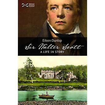 Sir Walter Scott - A Life in Story by Eileen Dunlop - 9781905267934 Bo