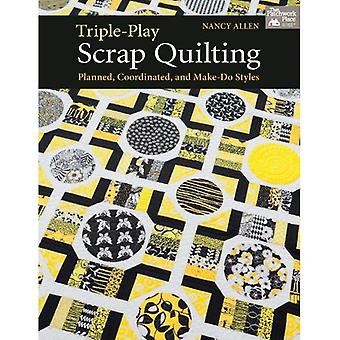 Triple-Play Scrap Quilting: Planned, Coordinated, and Make-Do Styles