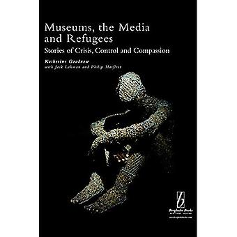 Museums, the Media and Refugees: Stories of Crisis, Control and Compassion