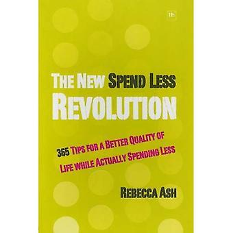 De nieuwe besteden minder revolutie: 365 Tips voor een betere kwaliteit van leven terwijl eigenlijk besteden minder