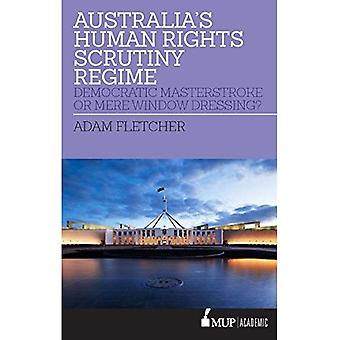 Australia's Human Rights Scrutiny Regime: Democratic Masterstroke or Mere Window� Dressing?