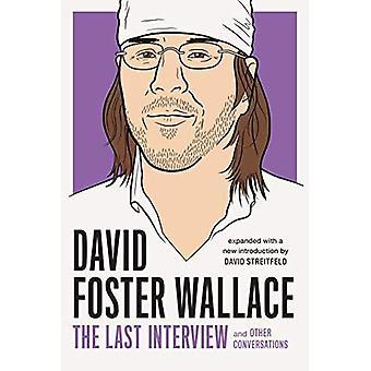 David Foster Wallace: La dernière Interview élargi avec nouvelle Introduction: et autres Conversations