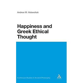 Happiness and Greek Ethical Thought by Holowchak & M. Andrew