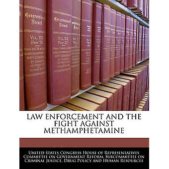 Law Enforcement And The Fight Against Methamphetamine by United States Congress House of Represen