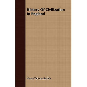 History Of Civilization In England by Buckle & Henry Thomas