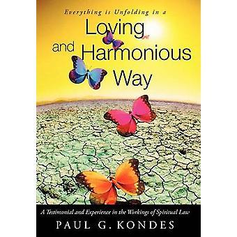 Alles entfaltet in einer liebevollen und harmonischen Weise sich ein Testimonial und Erfahrung in die Funktionsweise des geistigen Gesetzes von Kondes & Paul G.