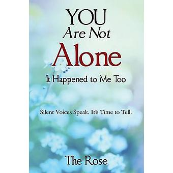 You Are Not Alone  It Happened to Me Too Silent Voices Speak. Its Time to Tell by The Rose & Null