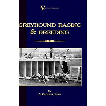 Greyhound Racing And Breeding A Vintage Dog Books Breed Classic by CroxtonSmith & A.