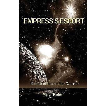 Interstellar Warrior Book 6 Empresss Escort by Ryder & Martin