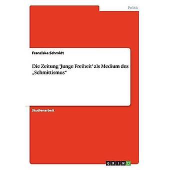 Sterven Zeitung Junge Freiheit als Medium des Schmittismus door Schmidt & Franziska
