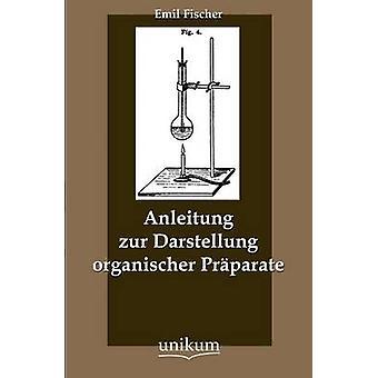 Anleitung zur Darstellung organischer Prparate av Fischer & Emil