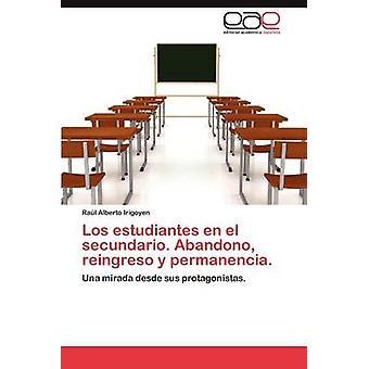 Los Estudiantes Fi El Secundario. Abandono Reingreso y permanência. mennessä Irigoyen & Ra L. Alberto