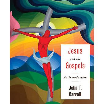 Jesus and the Gospels - An Introduction by John T. Carroll - 978066423