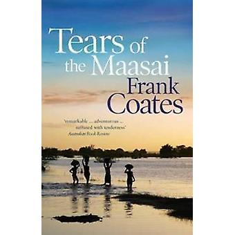Tears of the Maasai by Frank Coates - 9780732295660 Book