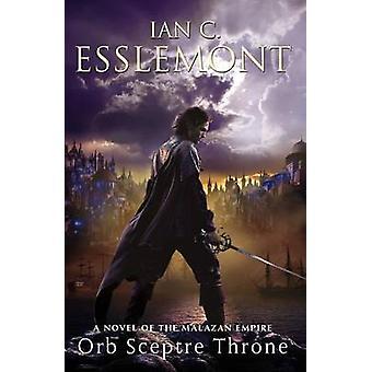 Orb Sceptre Throne - A Novel of the Malazan Empire by Ian C Esslemont