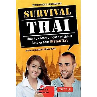 Survival Thai - How to Communicate without Fuss or Fear-Instantly! by