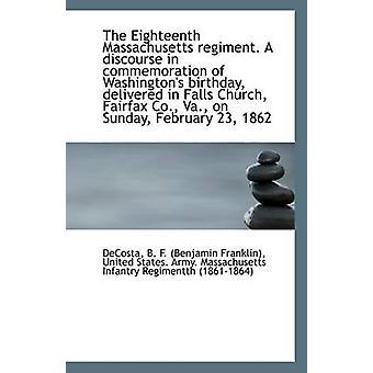 The Eighteenth Massachusetts Regiment. a Discourse in Commemoration o