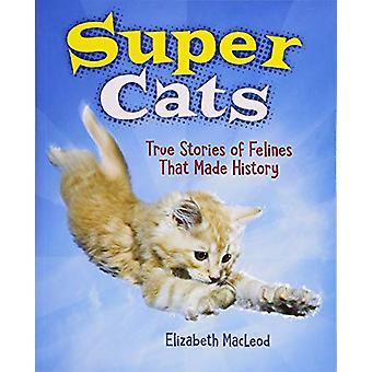 Super Cats - True Stories of Felines That Made History by Elizabeth Ma
