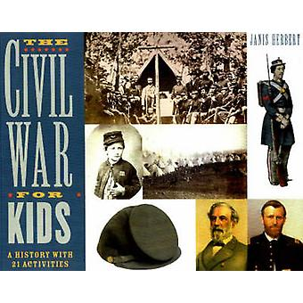 The Civil War for Kids - A History with 21 Activities by Janis Herbert