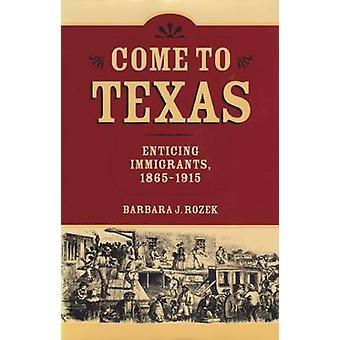 Kom naar Texas-verleidelijke immigranten-1865-1915 door Barbara J. Rozek-