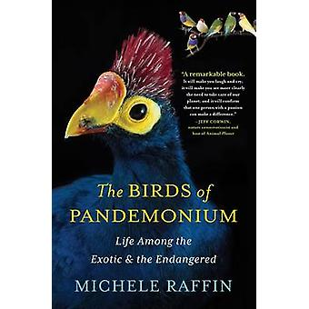 The Birds of Pandemonium - Life Among the Exotic and the Endangered by