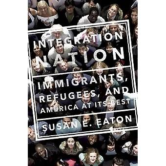 Integration Nation - Immigrants - Refugees - and America at its Best b