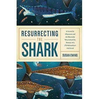 Resurrecting the Shark - A Scientific Obsession and the Mavericks Who