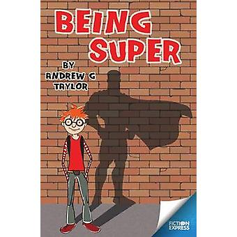Being Super by Andrew G. Taylor - 9781783225989 Book