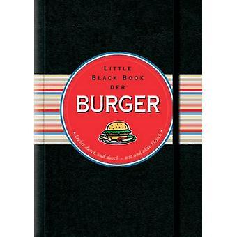 Little Black Book der Burger - Lecker Durch und Durch mit und Ohne Fle