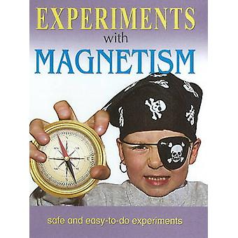 Experiments with Magnetism - Safe & Easy-to-Do Experiments by Sterling