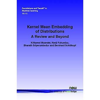 Kernel Mean Embedding of Distributions A Review and Beyond by Muandet & Krikamol