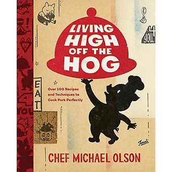 Living High Off The Hog by Michael Olson