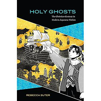 Holy Ghosts - The Christian Century in Modern Japanese Fiction by Rebe