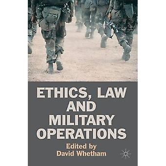 Ethics Law and Military Operations by Whetham & David