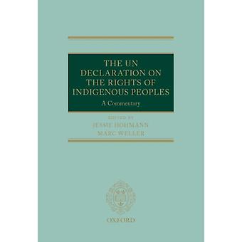 The UN Declaration on the Rights of Indigenous Peoples by Edited by Marc Weller & Edited by Jessie Hohmann