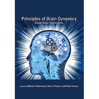 Principles of Brain Dynamics by Contributions by Gustavo Deco & Contributions by Victor K Jirsa & Contributions by Karl J Friston & Contributions by Vinod Menon & Contributions by John Dylan Haynes & Contributions by Mikhail I Rabin
