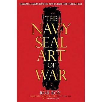 The Navy Seal Art Of War by Roy & RobLawson & Chris