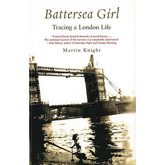Battersea Girl - Tracing a London Life by Martin Knight - 978184596150