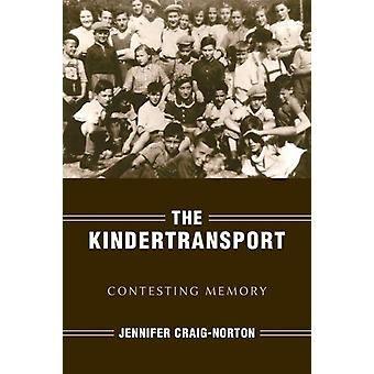 The Kindertransport  Contesting Memory by Jennifer Craig Norton