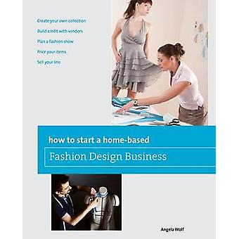 How to Start a HomeBased Fashion Design Business by Wolf & Angela