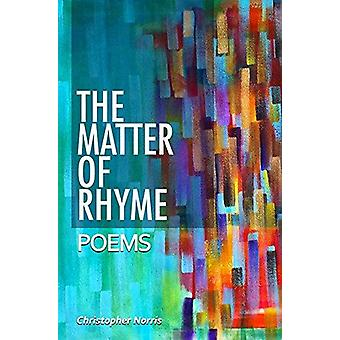 The Matter of Rhyme - Verse-Music and the Ring of Ideas by Christopher
