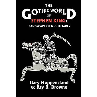 The Gothic World of Stephen King  Landscape of Nightmares by Edited by Gary C Hoppenstand & Edited by Ray B Browne