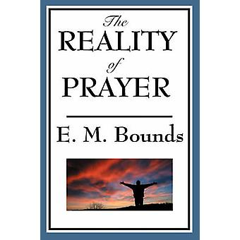The Reality of Prayer by Bounds & Edward M.