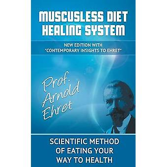 Mucusless Diet Healing System Scientific Method of Eating Your Way to Health by Ehret & Arnold